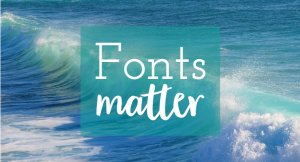 fonts matter they affect how you percieve a brand