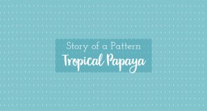 tropical papaya the story beind the pattern a fabric design