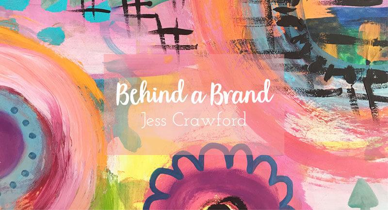 Behind a Brand | Jess Crawford