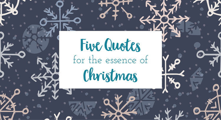 five quotes for the essence of christmas