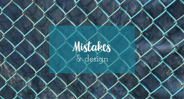 Mistakes & Design