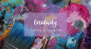 creativity being a creative and what its like
